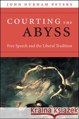 Courting the Abyss: Free Speech and the Liberal Tradition John Durham Peters   9780226717784