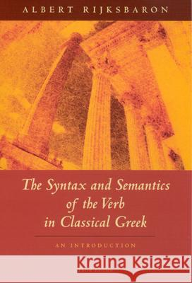 The Syntax and Semantics of the Verb in Classical Greek : An Introduction: Third Edition Albert Rijksbaron 9780226718583