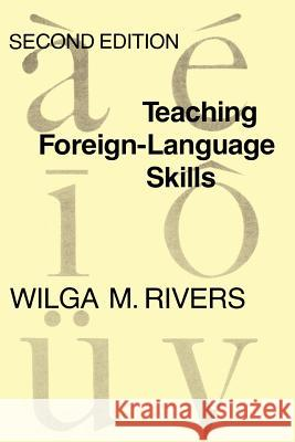 Teaching Foreign Language Skills : Second Edition Wilga M. Rivers 9780226720975