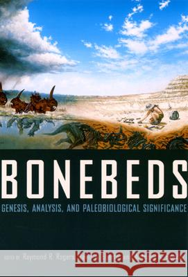 Bonebeds: Genesis, Analysis, and Paleobiological Significance Raymond R. Rogers David A. Eberth Anthony R. Fiorillo 9780226723716 University of Chicago Press