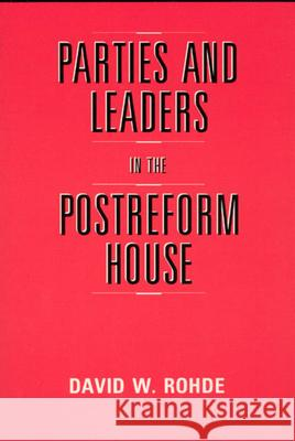 Parties and Leaders in the Postreform House David W. Rohde 9780226724072