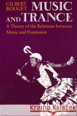Music and Trance: A Theory of the Relations Between Music and Possession Gilbert Rouget Brunhilde Biebuyck 9780226730066