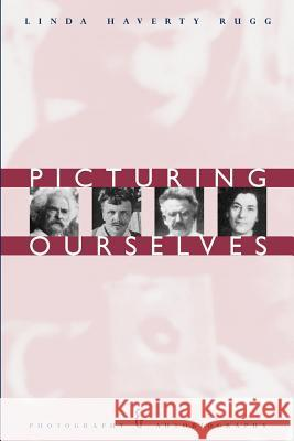 Picturing Ourselves: Photography and Autobiography Linda Haverty Rugg 9780226731476