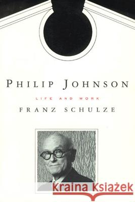 Philip Johnson : Life and Work Franz Schulze 9780226740584 University of Chicago Press