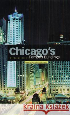 Chicago's Famous Buildings Franz Schulze Kevin Harrington 9780226740669 University of Chicago Press