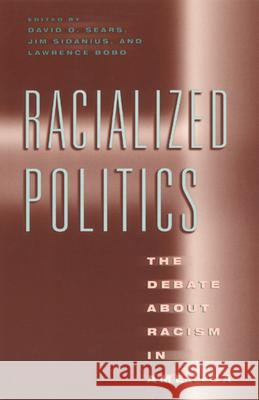 Racialized Politics: The Debate about Racism in America David O. Sears James Sidanius Lawrence Bobo 9780226744070