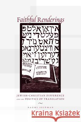 Faithful Renderings: Jewish-Christian Difference and the Politics of Translation Naomi Seidman 9780226745060