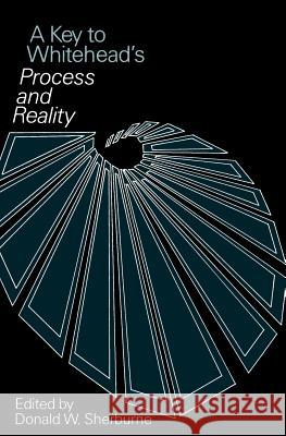 A Key to Whitehead's Process and Reality Donald W. Sherburne Alfred North Whitehead 9780226752938