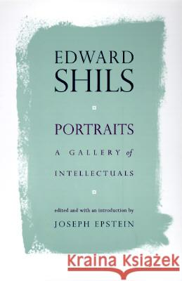 Portraits: A Gallery of Intellectuals Edward Albert Shils Joseph Epstein 9780226753379