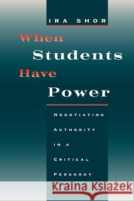 When Students Have Power: Negotiating Authority in a Critical Pedagogy Ira Shor 9780226753553