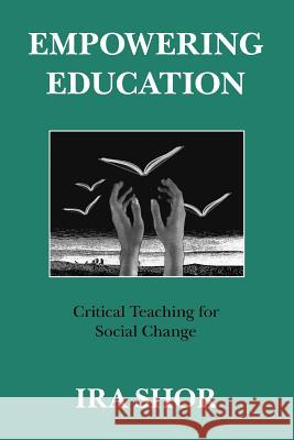Empowering Education : Critical Teaching for Social Change Ira Shor 9780226753577