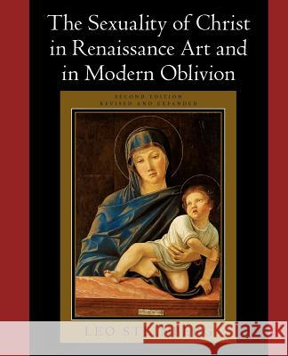 The Sexuality of Christ in Renaissance Art and in Modern Oblivion Leo Steinberg 9780226771878