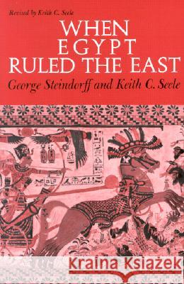 When Egypt Ruled the East George Steindorff Keith C. Steele Keith C. Seele 9780226771991