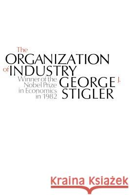 The Organization of Industry George Stigler 9780226774329