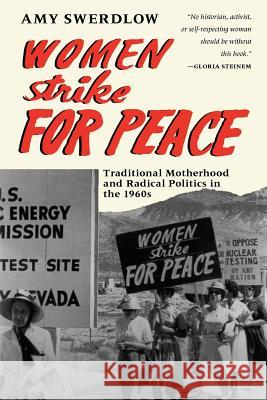 Women Strike for Peace: Traditional Motherhood and Radical Politics in the 1960s Amy Swerdlow Catharine R. Stimpson 9780226786360