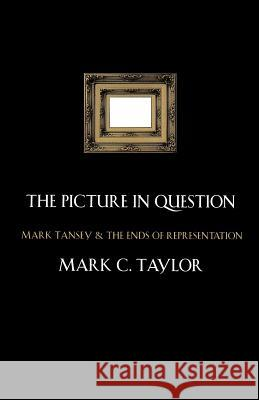 The Picture in Question: Mark Tansey and the Ends of Representation Mark C. Taylor 9780226791296