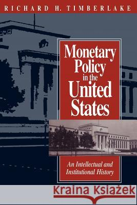 Monetary Policy in the United States : An Intellectual and Institutional History Richard H. Timberlake 9780226803845
