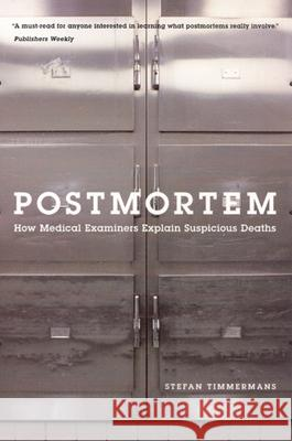 Postmortem: How Medical Examiners Explain Suspicious Deaths Stefan Timmermans 9780226803999