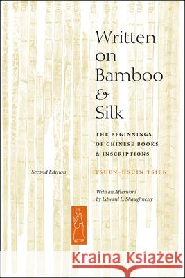 Written on Bamboo and Silk : The Beginnings of Chinese Books and Inscriptions, Second Edition Tsien                                    Tsuen-Hsuin Tsien 9780226814186