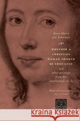 Whether a Christian Woman Should Be Educated and Other Writings from Her Intellectual Circle Anna Maria Van Schurman Anna Maria Va Van Schurman 9780226849997