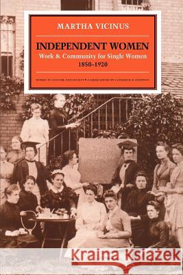 Independent Women: Work and Community for Single Women, 1850-1920 Martha Vicinus Catharine R. Stimpson 9780226855684