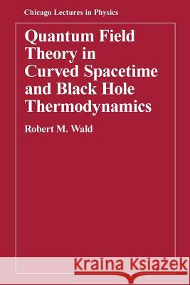 Quantum Field Theory in Curved Spacetime and Black Hole Thermodynamics Robert M. Wald 9780226870274