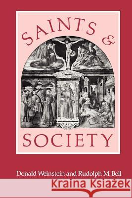Saints and Society: The Two Worlds of Western Christendom, 1000-1700 Donald Weinstein Rudolph M. Bell 9780226890562