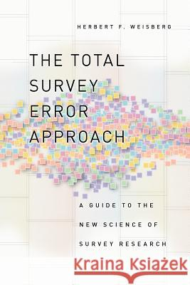 The Total Survey Error Approach: A Guide to the New Science of Survey Research Herbert F. Weisberg 9780226891286