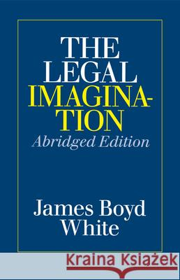 The Legal Imagination James Boyd White 9780226894935
