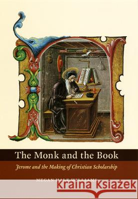 The Monk and the Book: Jerome and the Making of Christian Scholarship Megan Hale Williams 9780226899008