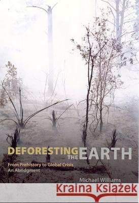 Deforesting the Earth : From Prehistory to Global Crisis, An Abridgment Michael Williams 9780226899473