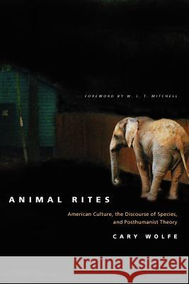Animal Rites: American Culture, the Discourse of Species, and Posthumanist Theory University of Chicago Press              Cary Wolfe 9780226905143