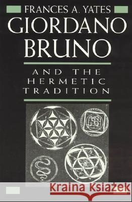 Giordano Bruno and the Hermetic Tradition Frances Amelia Yates 9780226950075