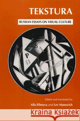 Tekstura: Russian Essays on Visual Culture Alla Efimova Lev Manovich 9780226951249