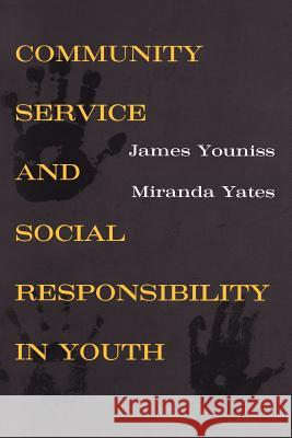 Community Service and Social Responsibility in Youth James Youniss Miranda Yates 9780226964836