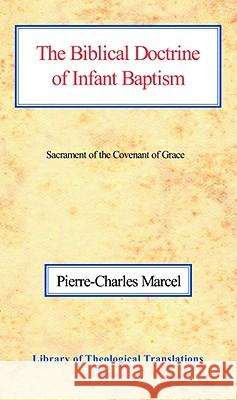 The Biblical Doctrine of Infant Baptism: Sacrament of the Covenant of Grace Pierre-Charles Marcel Philip Edgcumbe Hughes 9780227170274