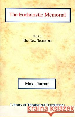 The Eucharistic Memorial: Part II: The New Testament Max Thurian John Gordon Davies Alfred Raymond George 9780227170311