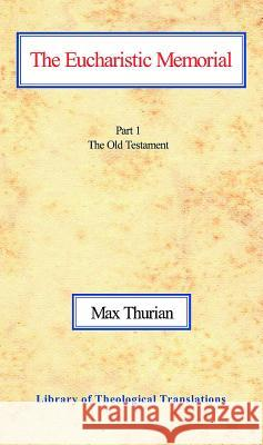The Eucharistic Memorial: Part I: The Old Testament Max Thurian John Gordon Davies Alfred Raymond George 9780227170335