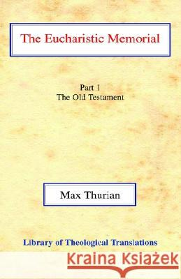 The Eucharistic Memorial: Part I: The Old Testament Max Thurian John Gordon Davies Alfred Raymond George 9780227170342
