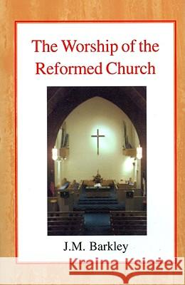 The Worship of the Reformed Church John M. Barkley John Gordon Davies Alfred Raymond George 9780227170359