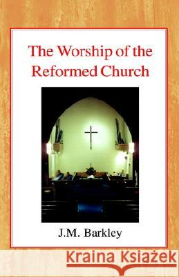 The Worship of the Reformed Church John M. Barkley John Gordon Davies Alfred Raymond George 9780227170366
