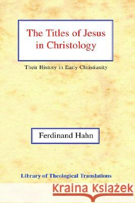 The Titles of Jesus in Christology: Their History in Early Christianity Ferdinand Hahn Harold Knight George Ogg 9780227170861