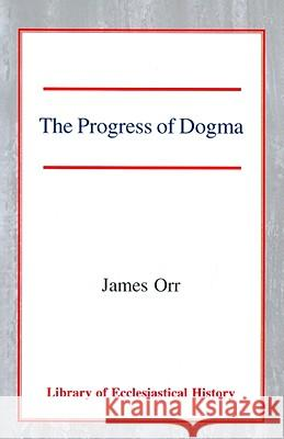 The Progress of Dogma James Orr 9780227171912