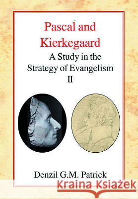 Pascal and Kierkegaard: A Study in the Strategy of Evangelism (Vol II) Denzil G. Miller Patrick 9780227172100