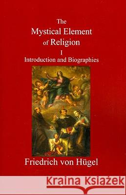 Mystical Element of Religion: Volume I. Introduction and Biographies Friedrich Vo 9780227172612