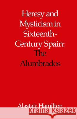 Heresy and Mysticism in Sixteenth-Century Spain : The Alumbrados Alastair Hamilton 9780227679210