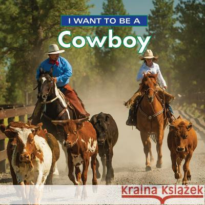 I Want to Be a Cowboy Dan Liebman 9780228100959