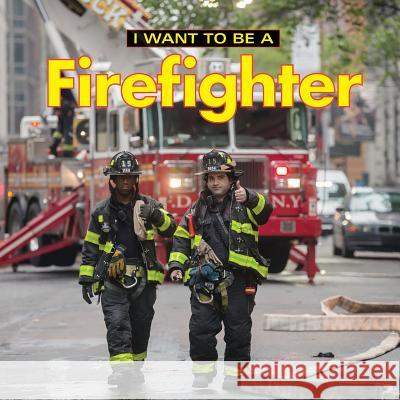 I Want to Be a Firefighter Dan Liebman 9780228100973
