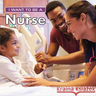 I Want to Be a Nurse Dan Liebman 9780228100997