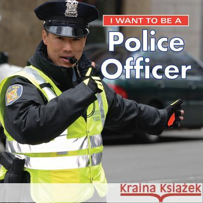 I Want to Be a Police Officer Dan Liebman 9780228101017